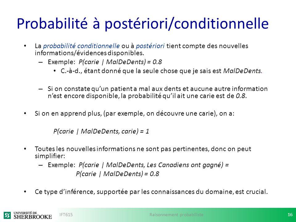 Probabilité à postériori/conditionnelle La probabilité conditionnelle ou à postériori tient compte des nouvelles informations/évidences disponibles. –