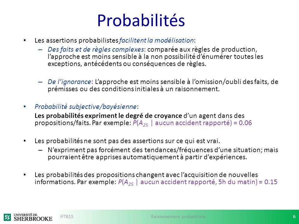 Probabilités Les assertions probabilistes facilitent la modélisation: – Des faits et de règles complexes: comparée aux règles de production, lapproche