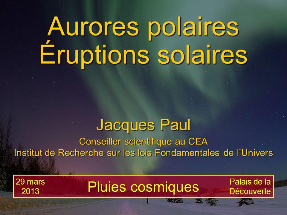 Planche 12Jacques PAULPluies cosmiques – Palais de la Découverte – 29 mars 2013 Éjection de masse coronale (CME) CME CME photographiée le 31 août 2012 par le satellite américain SDO