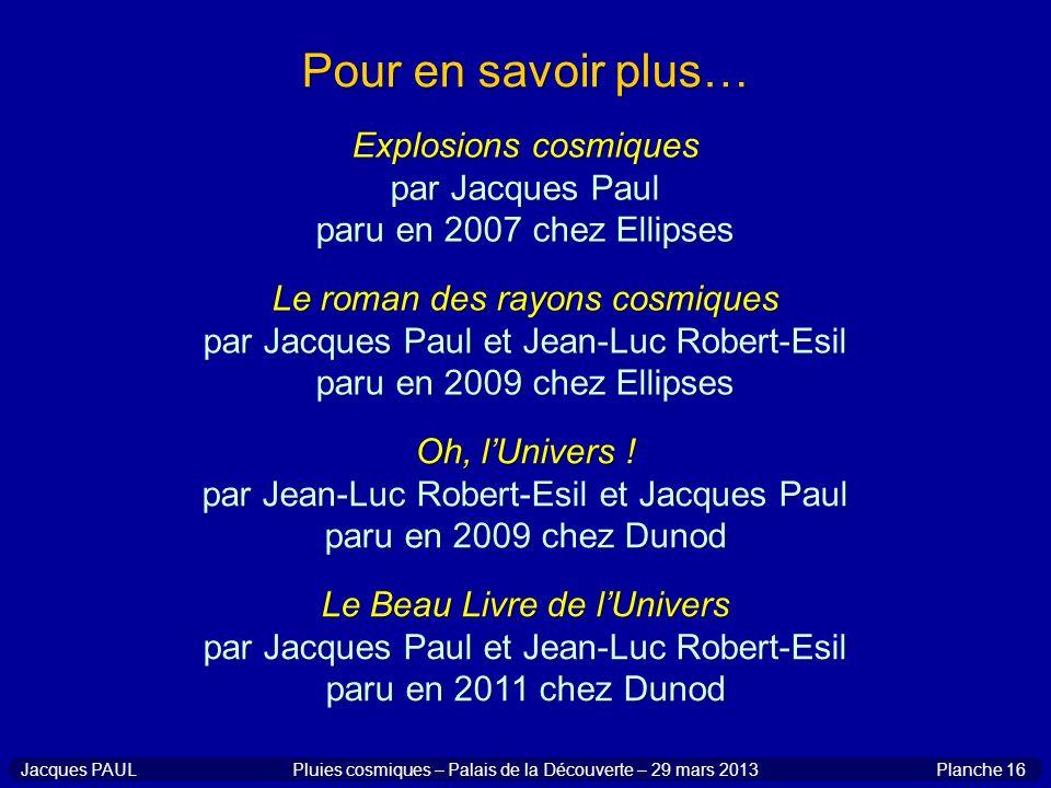 Pour en savoir plus… Explosions cosmiques par Jacques Paul paru en 2007 chez Ellipses Le roman des rayons cosmiques par Jacques Paul et Jean-Luc Rober