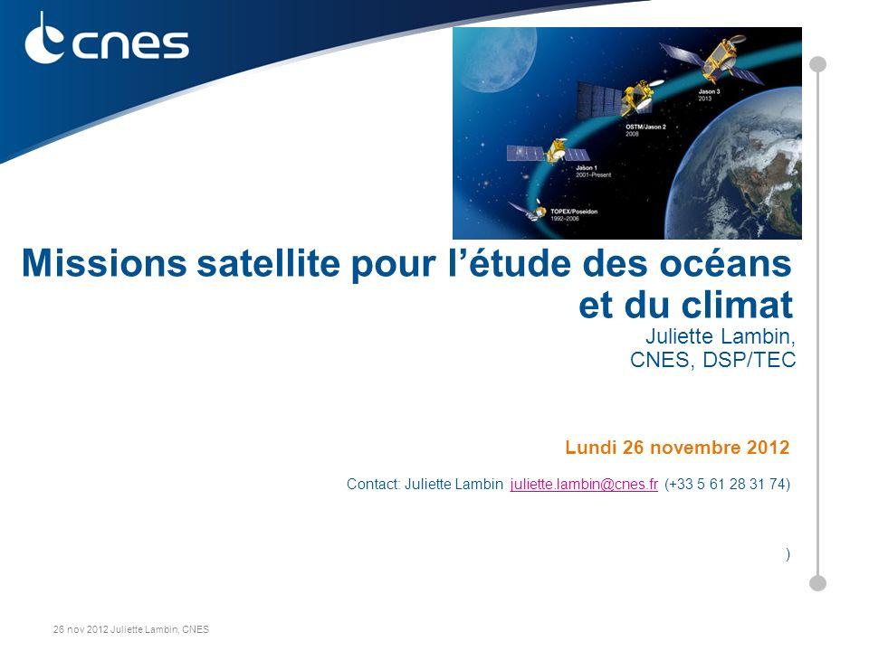 26 nov 2012 Juliette Lambin, CNES Lundi 26 novembre 2012 Contact: Juliette Lambin juliette.lambin@cnes.fr (+33 5 61 28 31 74)juliette.lambin@cnes.fr )