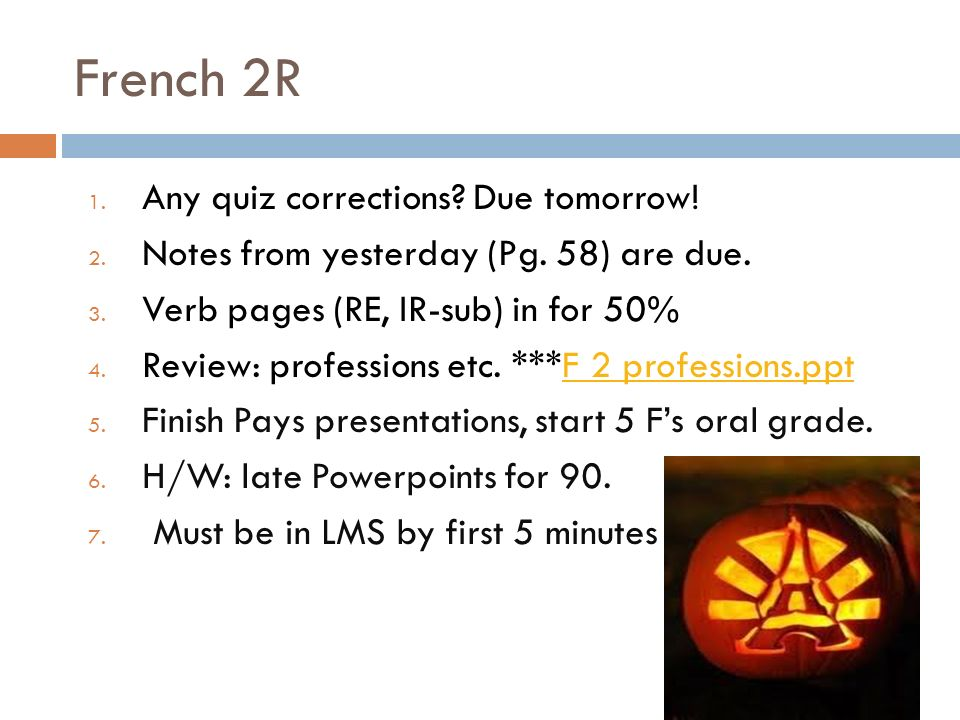 French 2R 1.Any quiz corrections. Due tomorrow. 2.