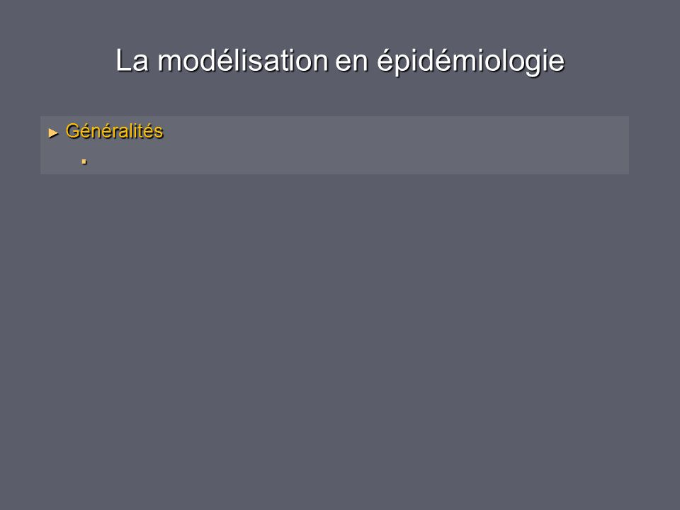 La modélisation en épidémiologie Généralités Généralités