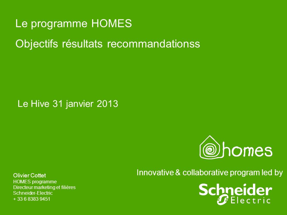 Innovative & collaborative program led by Le programme HOMES Objectifs résultats recommandationss Olivier Cottet HOMES programme Directeur marketing e