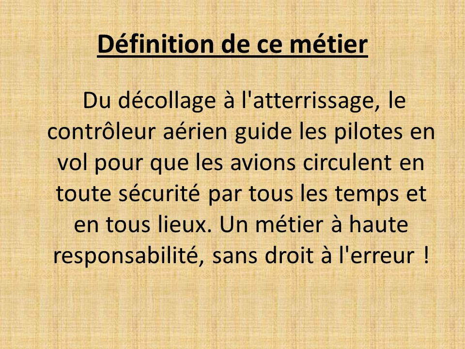 Définition de ce métier Du décollage à l'atterrissage, le contrôleur aérien guide les pilotes en vol pour que les avions circulent en toute sécurité p