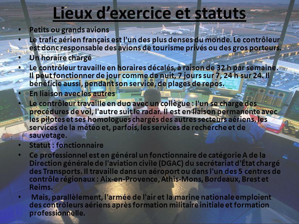 Lieux dexercice et statuts Petits ou grands avions Le trafic aérien français est l'un des plus denses du monde. Le contrôleur est donc responsable des