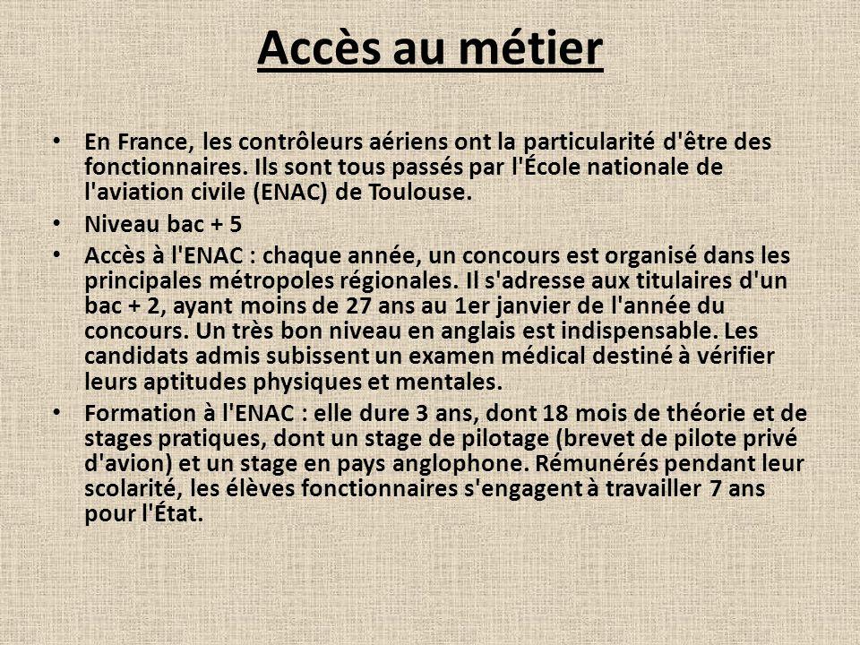Accès au métier En France, les contrôleurs aériens ont la particularité d'être des fonctionnaires. Ils sont tous passés par l'École nationale de l'avi