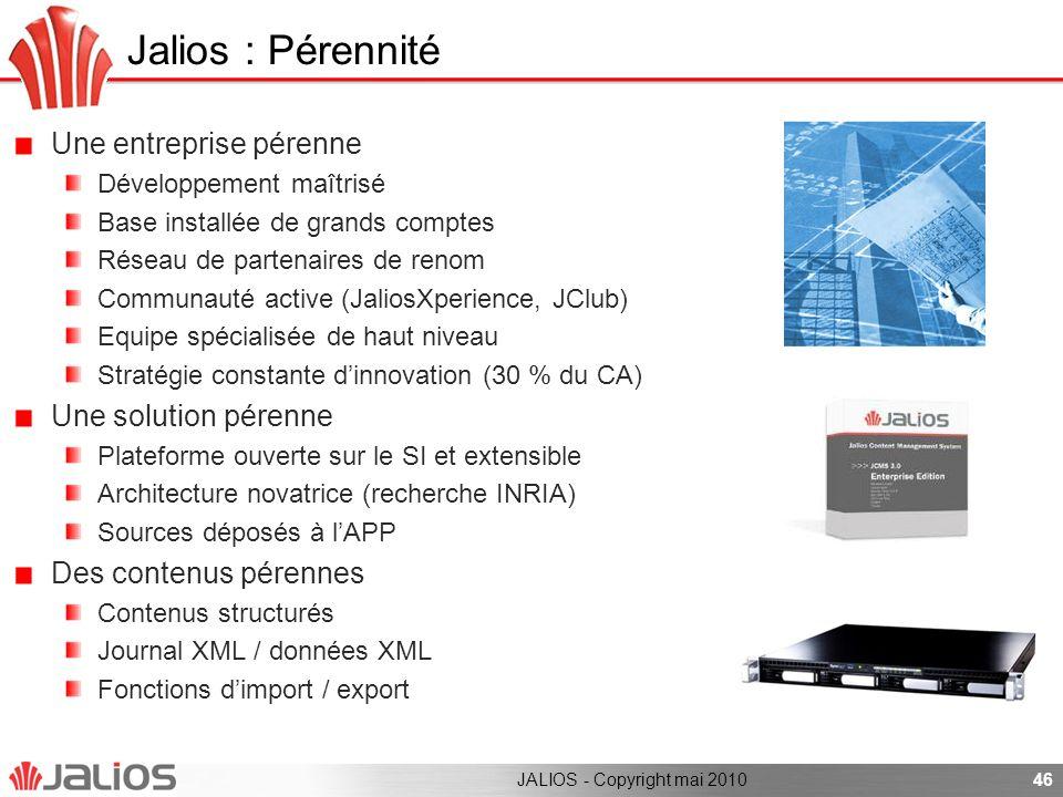 46 Jalios : Pérennité Une entreprise pérenne Développement maîtrisé Base installée de grands comptes Réseau de partenaires de renom Communauté active
