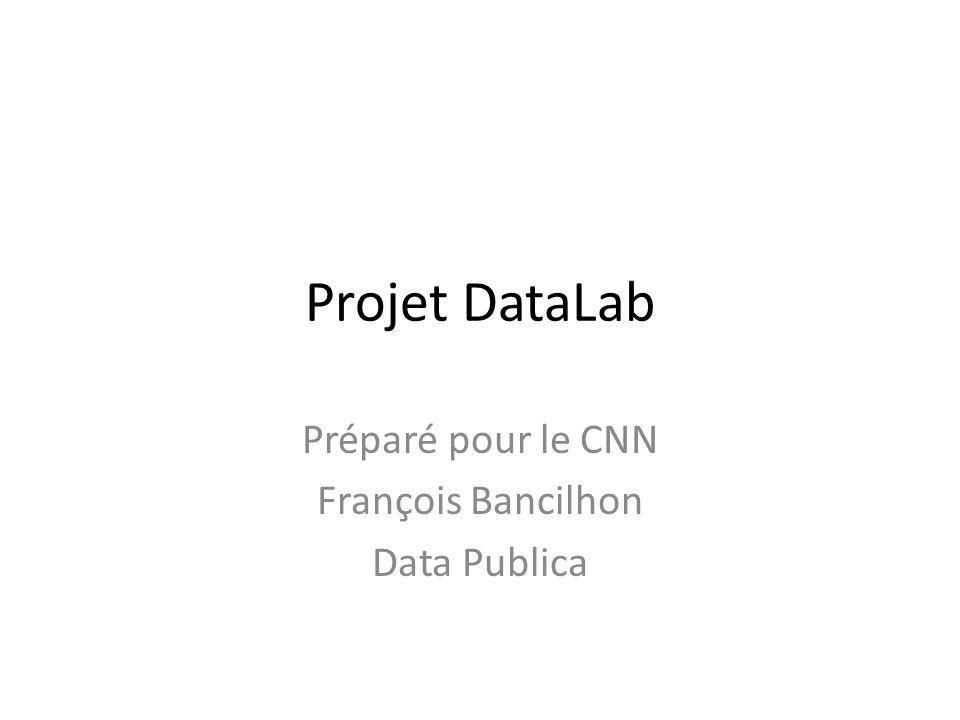 Projet DataLab Préparé pour le CNN François Bancilhon Data Publica