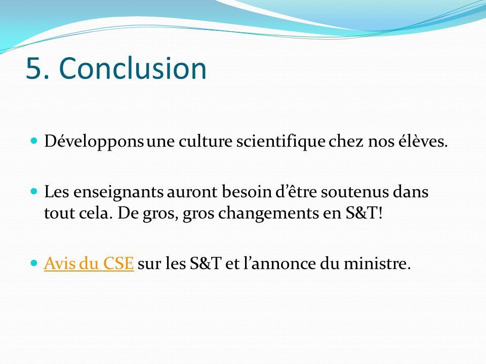 5. Conclusion Développons une culture scientifique chez nos élèves. Les enseignants auront besoin dêtre soutenus dans tout cela. De gros, gros changem