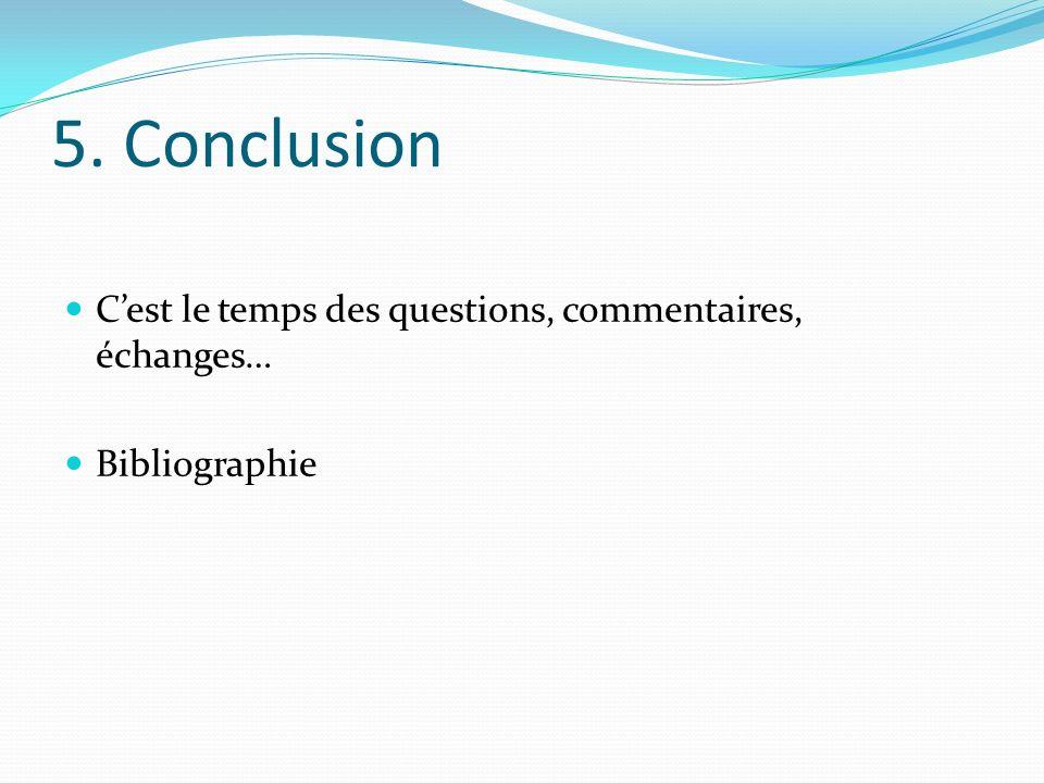 5. Conclusion Cest le temps des questions, commentaires, échanges… Bibliographie