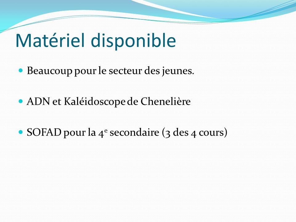 Matériel disponible Beaucoup pour le secteur des jeunes. ADN et Kaléidoscope de Chenelière SOFAD pour la 4 e secondaire (3 des 4 cours)