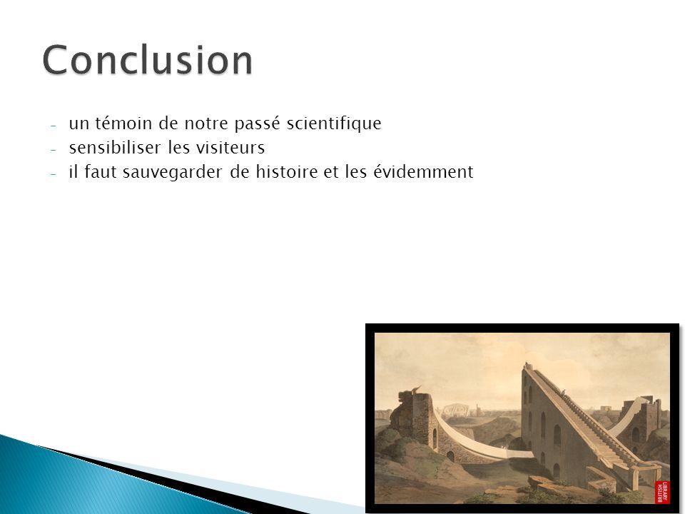 - un témoin de notre passé scientifique - sensibiliser les visiteurs - il faut sauvegarder de histoire et les évidemment