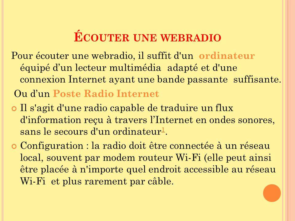 É COUTER UNE WEBRADIO Pour écouter une webradio, il suffit d'un ordinateur équipé dun lecteur multimédia adapté et d'une connexion Internet ayant une