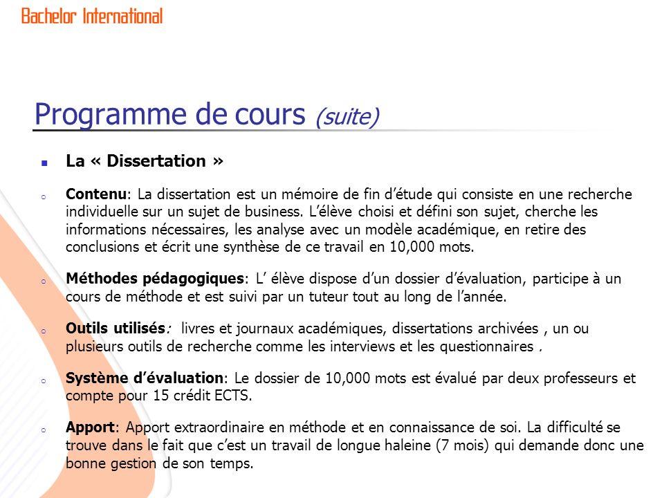 Programme de cours (suite) La « Dissertation » o Contenu: La dissertation est un mémoire de fin détude qui consiste en une recherche individuelle sur