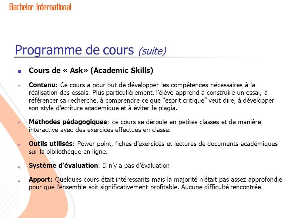 Programme de cours (suite) Cours de « Ask» (Academic Skills) o Contenu: Ce cours a pour but de développer les compétences nécessaires à la réalisation