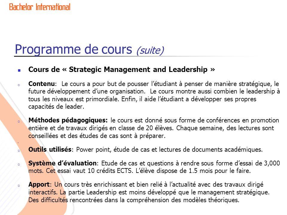 Programme de cours (suite) Cours de « Strategic Management and Leadership » o Contenu: Le cours a pour but de pousser létudiant à penser de manière st