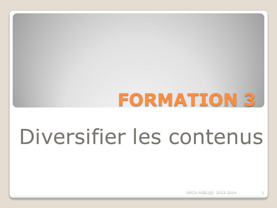 FORMATION 3 Diversifier les contenus 1ASCA-ASELQO 2013 2014
