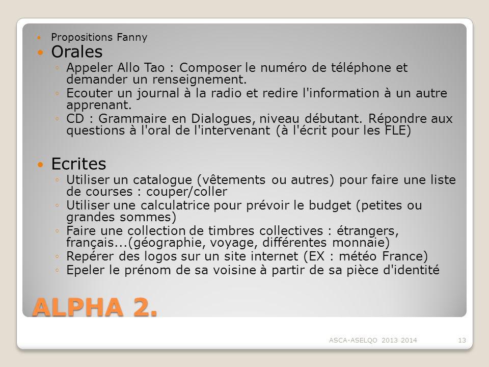 ALPHA 2. Propositions Fanny Orales Appeler Allo Tao : Composer le numéro de téléphone et demander un renseignement. Ecouter un journal à la radio et r