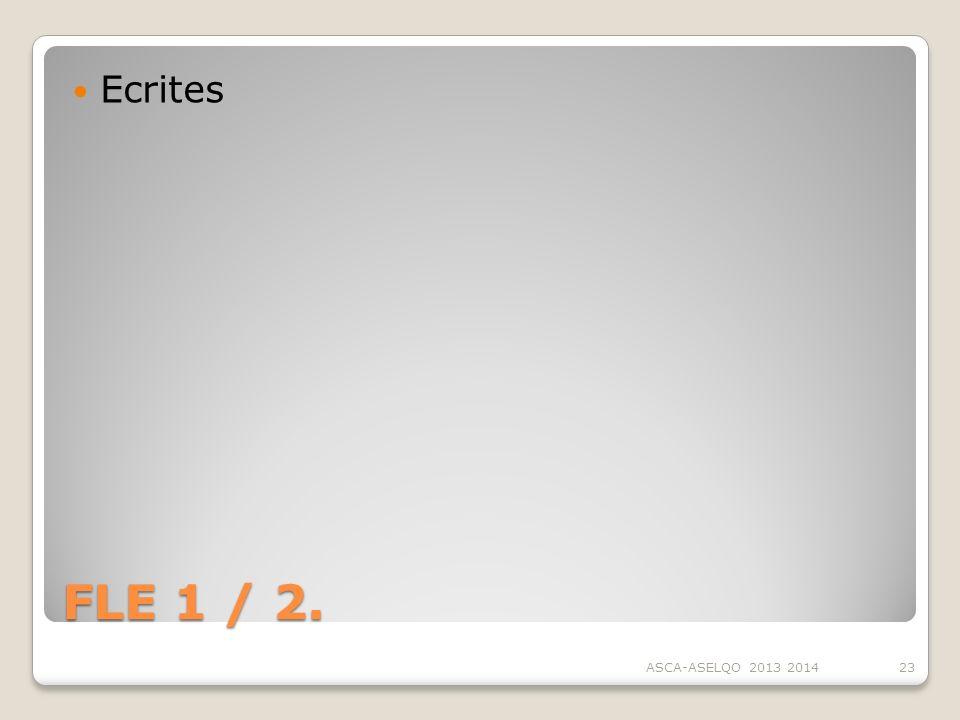 FLE 1 / 2. Ecrites ASCA-ASELQO 2013 201423