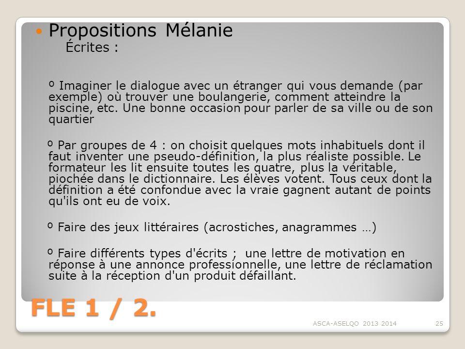 FLE 1 / 2. Propositions Mélanie Écrites : º Imaginer le dialogue avec un étranger qui vous demande (par exemple) où trouver une boulangerie, comment a