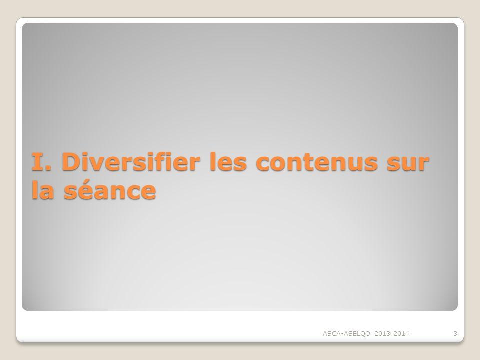 I. Diversifier les contenus sur la séance ASCA-ASELQO 2013 20143