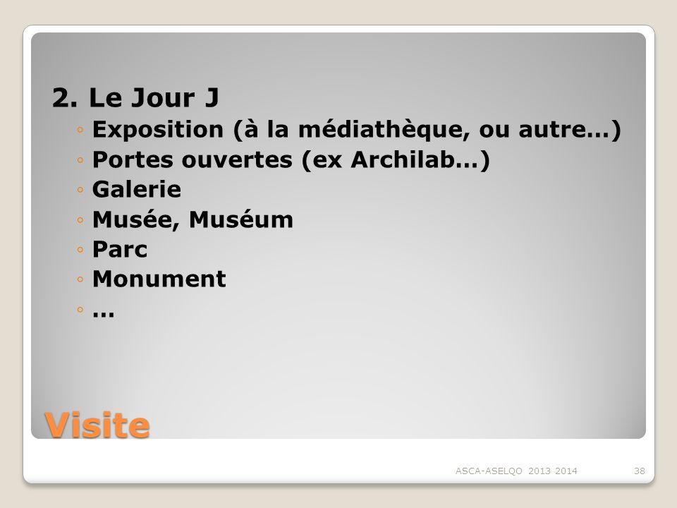 Visite 2. Le Jour J Exposition (à la médiathèque, ou autre…) Portes ouvertes (ex Archilab…) Galerie Musée, Muséum Parc Monument … ASCA-ASELQO 2013 201
