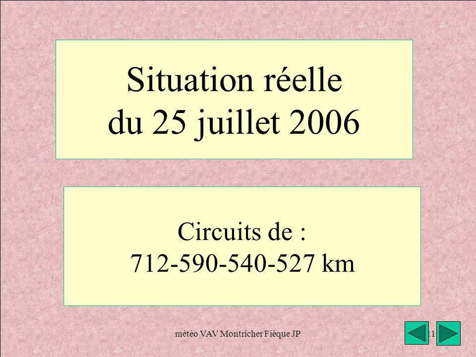 météo VAV Montricher Fièque JP11 Situation réelle du 25 juillet 2006 Circuits de : 712-590-540-527 km