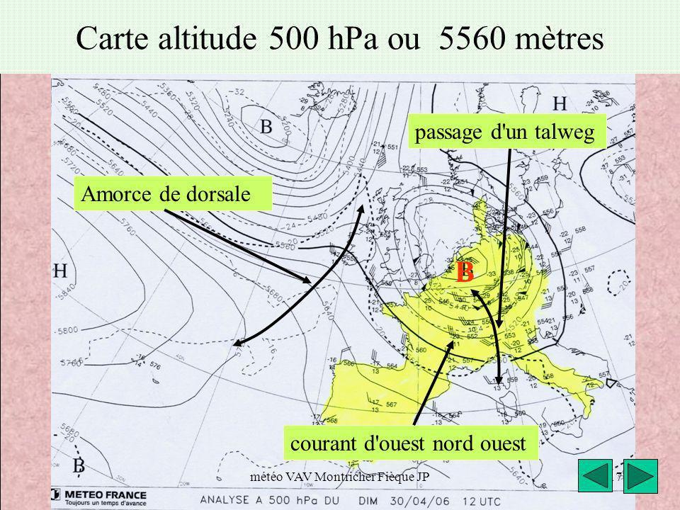 météo VAV Montricher Fièque JP17 Carte altitude 500 hPa ou 5560 mètres Amorce de dorsale B courant d'ouest nord ouest passage d'un talweg