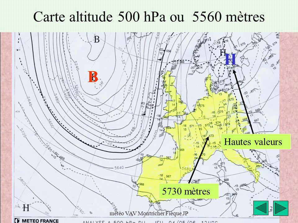 météo VAV Montricher Fièque JP 2 Carte altitude 500 hPa ou 5560 mètres Hautes valeurs H B 5730 mètres