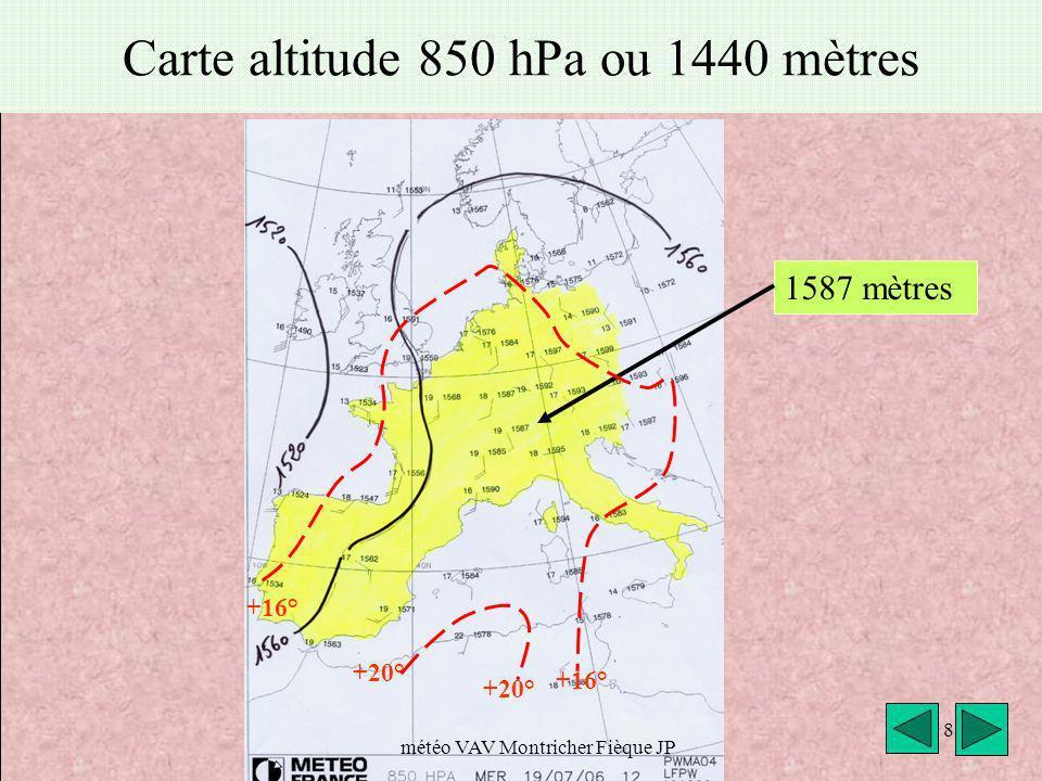 météo VAV Montricher Fièque JP 8 Carte altitude 850 hPa ou 1440 mètres 1587 mètres +20° +16° +20° +16°