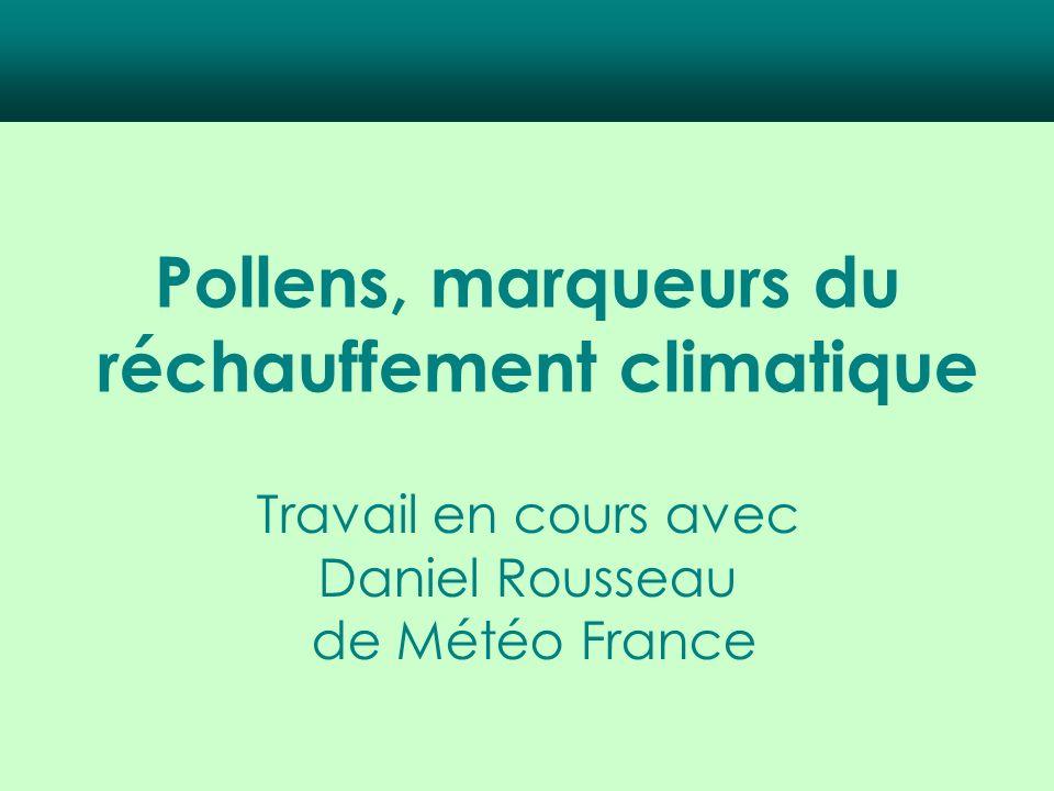 Pollens, marqueurs du réchauffement climatique Travail en cours avec Daniel Rousseau de Météo France