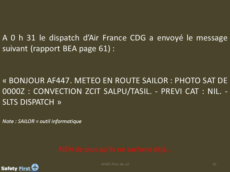 AF447-Plan de vol16 A 0 h 31 le dispatch dAir France CDG a envoyé le message suivant (rapport BEA page 61) : « BONJOUR AF447. METEO EN ROUTE SAILOR :