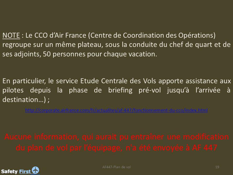 AF447-Plan de vol19 NOTE : Le CCO dAir France (Centre de Coordination des Opérations) regroupe sur un même plateau, sous la conduite du chef de quart