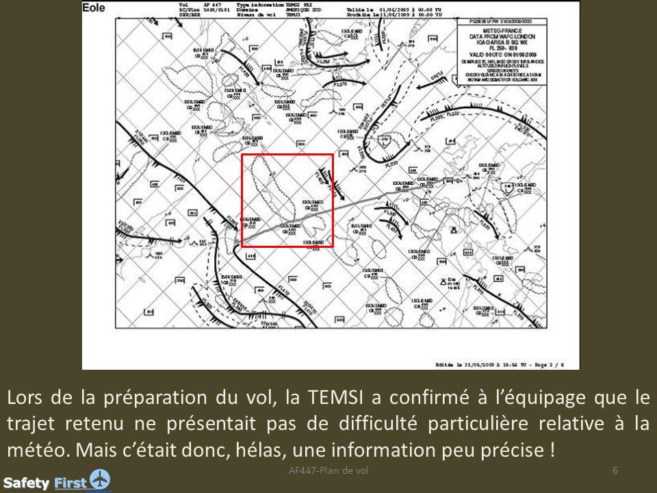 AF447-Plan de vol6 Lors de la préparation du vol, la TEMSI a confirmé à léquipage que le trajet retenu ne présentait pas de difficulté particulière re