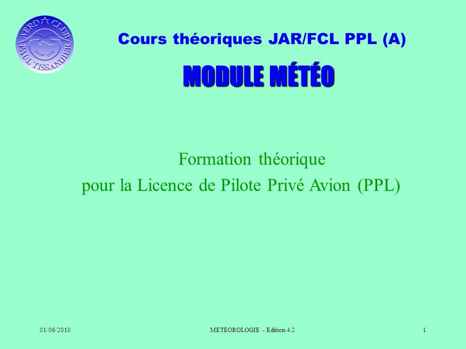 Cours théoriques JAR/FCL PPL (A) 01/06/2010METEOROLOGIE - Edition 4.21 Formation théorique pour la Licence de Pilote Privé Avion (PPL) MODULE MÉTÉO