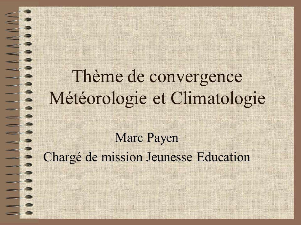 Thème de convergence Météorologie et Climatologie Marc Payen Chargé de mission Jeunesse Education