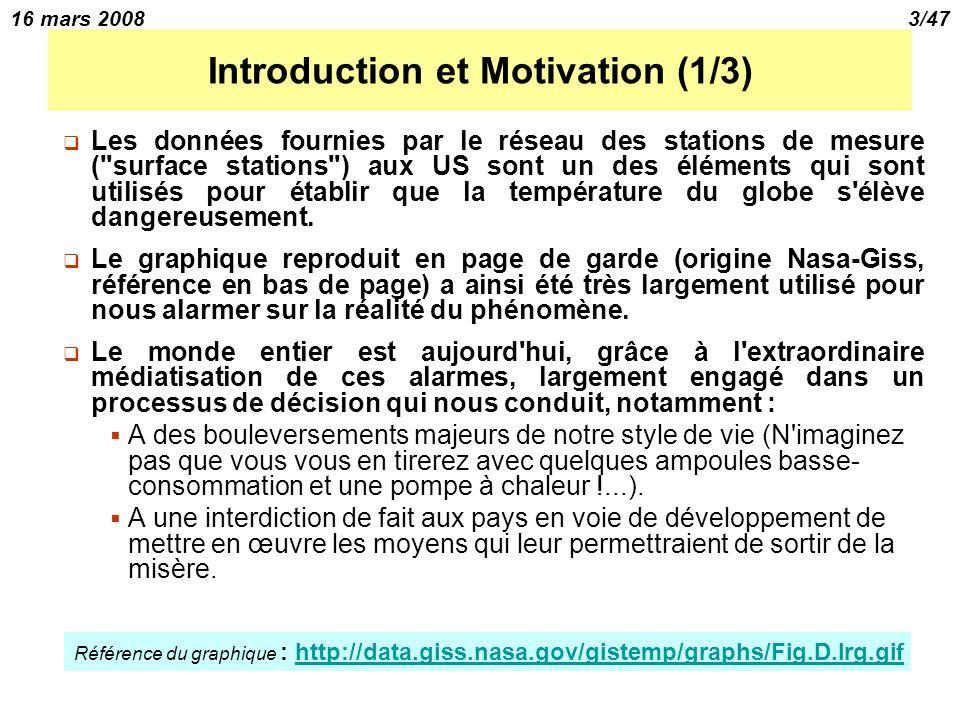 16 mars 20083/47 Introduction et Motivation (1/3) Les données fournies par le réseau des stations de mesure ( surface stations ) aux US sont un des éléments qui sont utilisés pour établir que la température du globe s élève dangereusement.