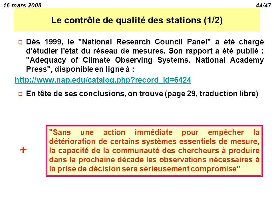 16 mars 200844/47 Le contrôle de qualité des stations (1/2) Dès 1999, le National Research Council Panel a été chargé d étudier l état du réseau de mesures.