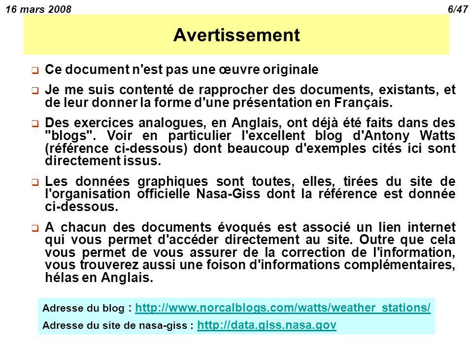16 mars 20086/47 Avertissement Ce document n est pas une œuvre originale Je me suis contenté de rapprocher des documents, existants, et de leur donner la forme d une présentation en Français.