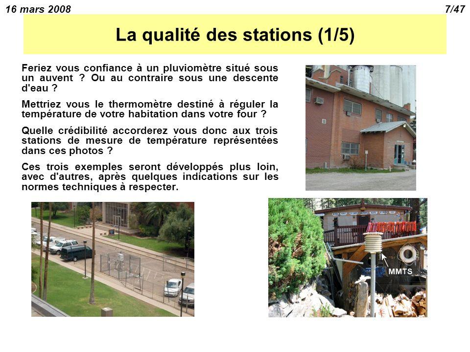 16 mars 20087/47 La qualité des stations (1/5) Feriez vous confiance à un pluviomètre situé sous un auvent .