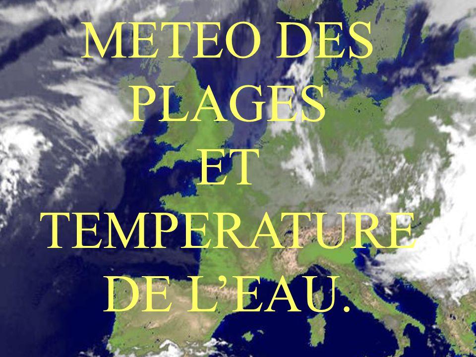 METEO DES PLAGES ET TEMPERATURE DE LEAU.