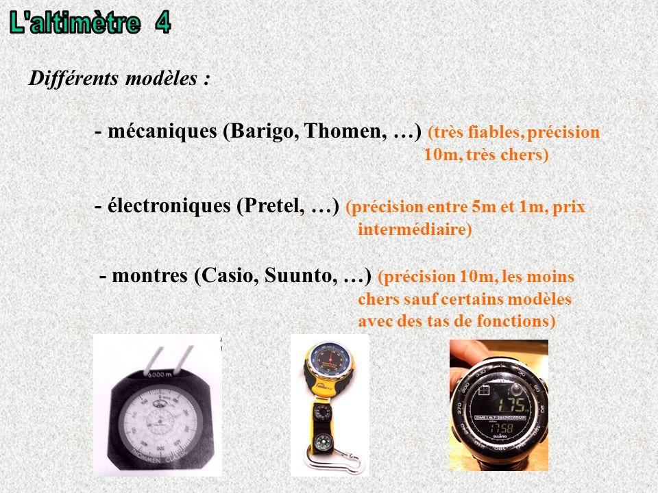 Différents modèles : - mécaniques (Barigo, Thomen, …) (très fiables, précision 10m, très chers) - électroniques (Pretel, …) (précision entre 5m et 1m, prix intermédiaire) - montres (Casio, Suunto, …) (précision 10m, les moins chers sauf certains modèles avec des tas de fonctions)