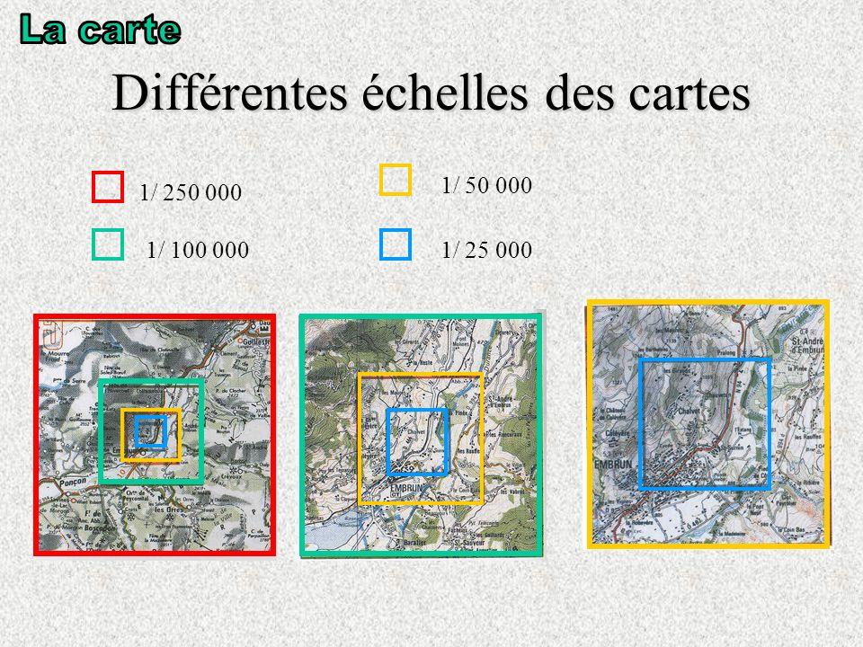 Différentes échelles des cartes 1/ 250 000 1/ 100 000 1/ 50 000 1/ 25 000