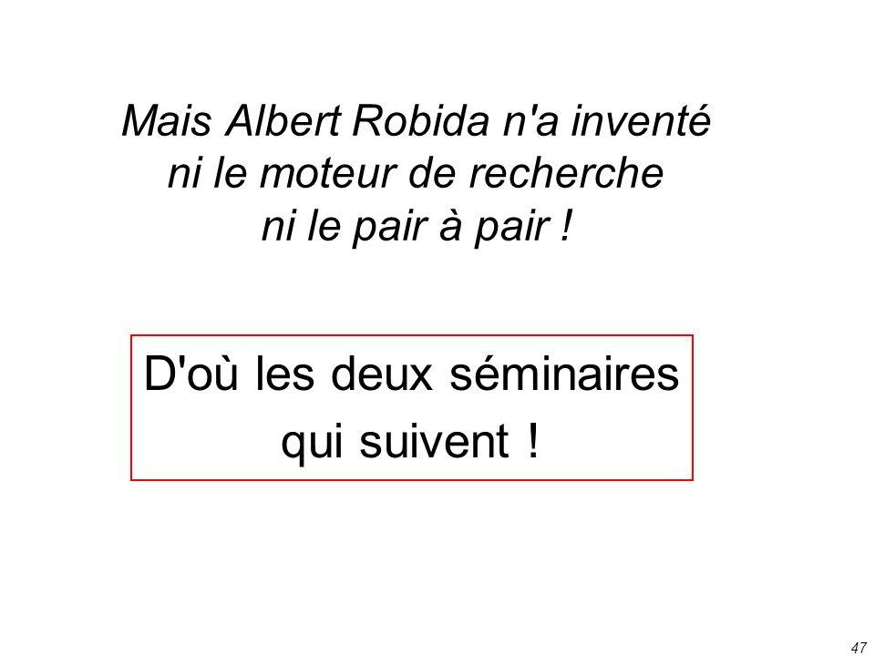 47 Mais Albert Robida n'a inventé ni le moteur de recherche ni le pair à pair ! D'où les deux séminaires qui suivent !