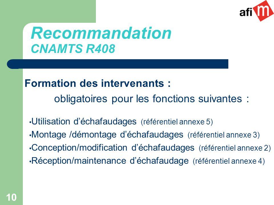 10 Formation des intervenants : obligatoires pour les fonctions suivantes : Utilisation déchafaudages (référentiel annexe 5) Montage /démontage déchaf