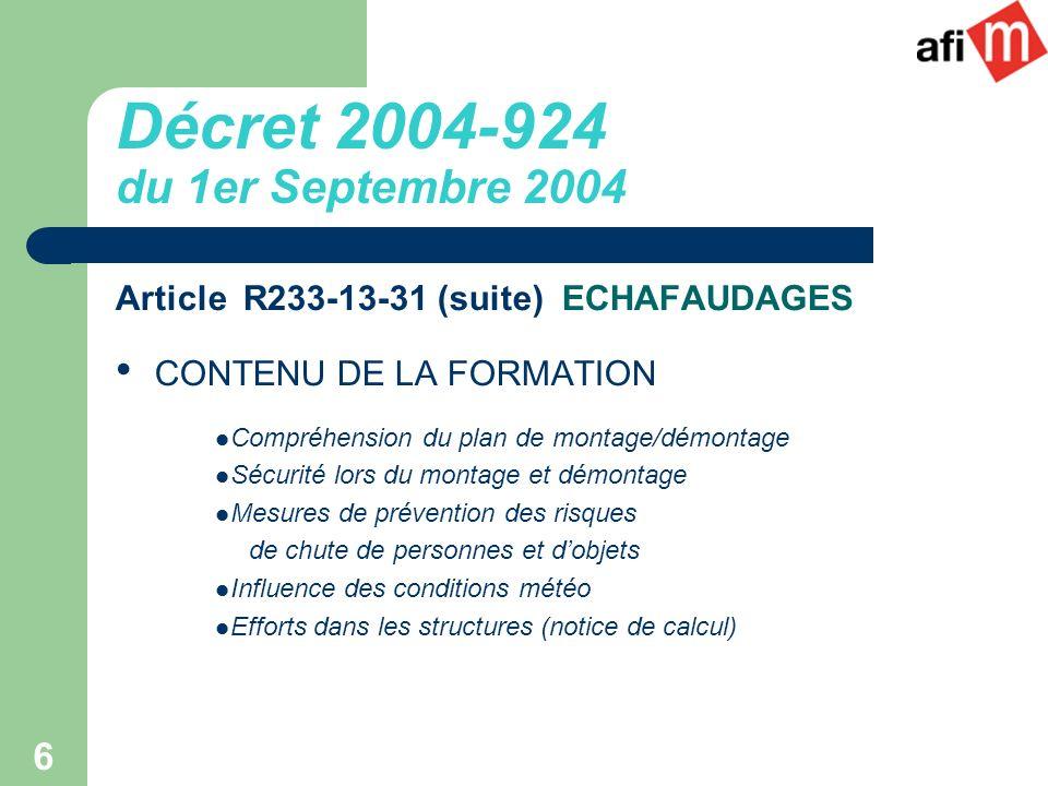 6 Article R233-13-31 (suite) ECHAFAUDAGES CONTENU DE LA FORMATION Compréhension du plan de montage/démontage Sécurité lors du montage et démontage Mes