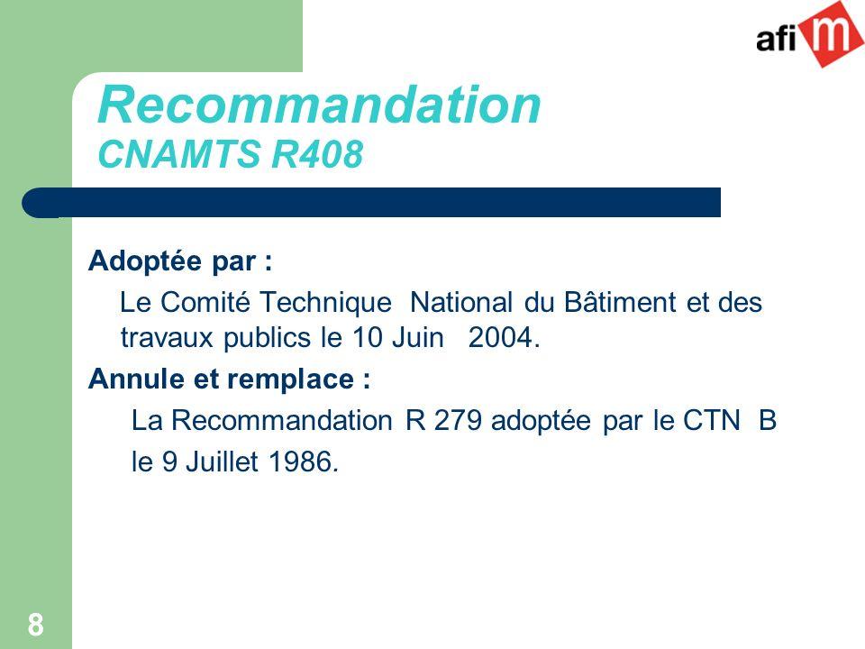 8 Adoptée par : Le Comité Technique National du Bâtiment et des travaux publics le 10 Juin 2004. Annule et remplace : La Recommandation R 279 adoptée