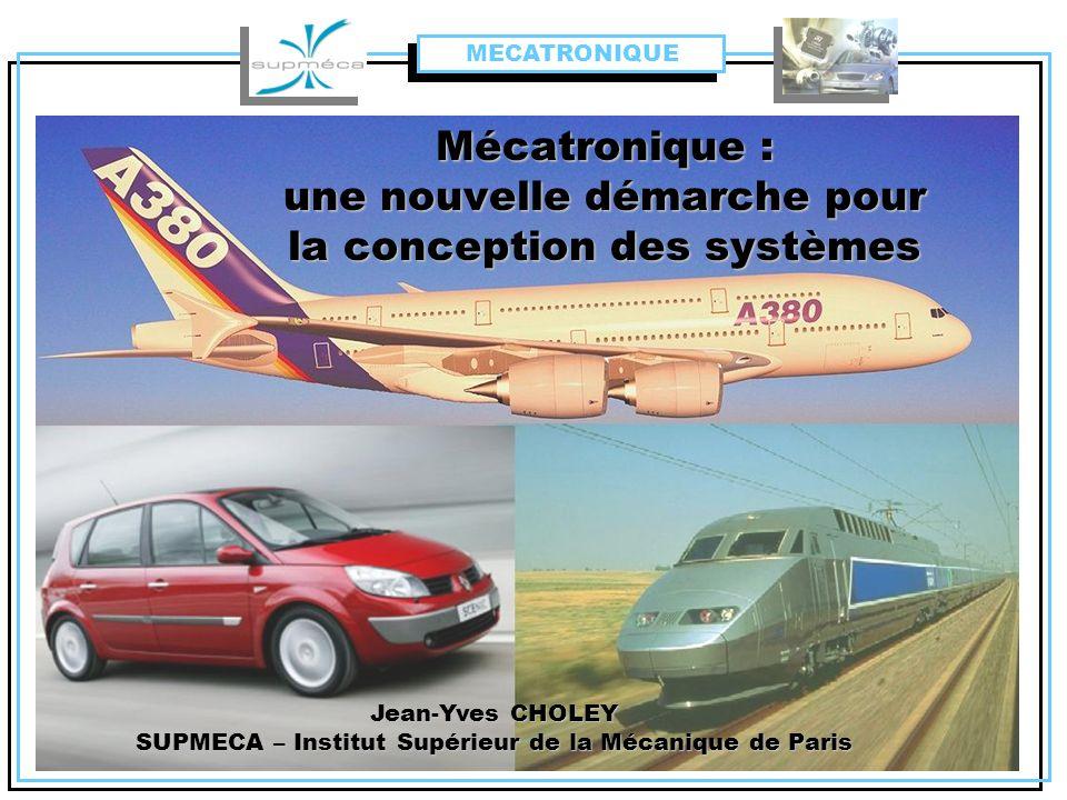 Mécatronique : une nouvelle démarche pour la conception des systèmes Jean-Yves CHOLEY SUPMECA – Institut Supérieur de la Mécanique de Paris MECATRONIQ