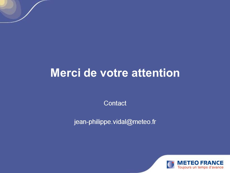 Merci de votre attention Contact jean-philippe.vidal@meteo.fr
